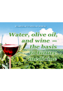 WATER, OLIVE OIL, AND WINE – THE BASIS TO FUTURE MEDICINE